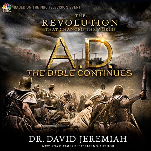 A.D. The Bible Continues     The Revolution That Changed the World              By:                                                                                                                                 Dr. David Jeremiah                               Narrated by:                                                                                                                                 Roger Mueller                      Length: 7 hrs and 14 mins     78 ratings     Overall 4.8