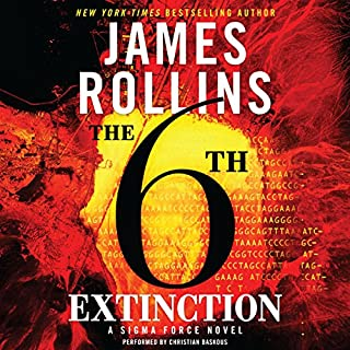 The 6th Extinction     Sigma Force, Book 10              Written by:                                                                                                                                 James Rollins                               Narrated by:                                                                                                                                 Christian Baskous                      Length: 15 hrs     5 ratings     Overall 4.8