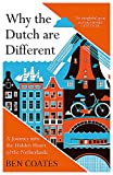 Why the Dutch are Different: A Journey into the Hidden Heart of the Netherlands: From Amsterdam to Zwarte Piet, the acclaimed guide to travel in Holland - Ben Coates