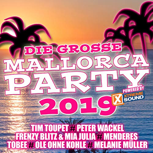 Die grosse Mallorca Party 2019 powered by Xtreme Sound [Explicit]