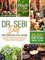 Dr. Sebi Diet: The Complete 3 in 1 Guide to the Sebi Plant-Based Diet and Herbs 30-Day Detox Meal Plan With Alkaline Cookbook. Includes a Downloadable Weight Loss Journal to Track Your Progress. (Dr. Sebi Diet: Road to Detox)