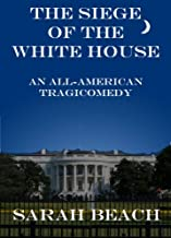 The Siege of the White House: An All-American Tragicomedy
