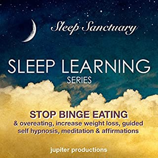 Stop Binge Eating & Overeating, Increase Weight Loss     Sleep-Learning, Guided Self-Hypnosis, Meditation & Affirmations              By:                                                                                                                                 Jupiter Productions                               Narrated by:                                                                                                                                 Anna Thompson                      Length: 3 hrs and 29 mins     Not rated yet     Overall 0.0