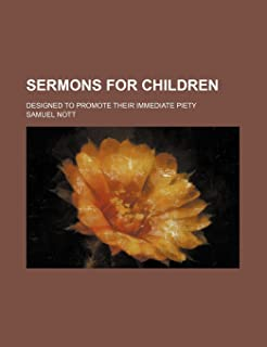 Sermons for Children; Designed to Promote Their Immediate Piety