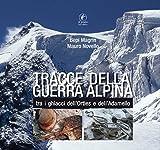 Tracce della guerra alpina tra i ghiacci dell'Ortles e dell'Adamello...