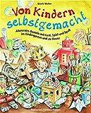 Von Kindern selbstgemacht: Allererstes Basteln mit Lust, Spiel und Spaß im Kindergarten und zu...