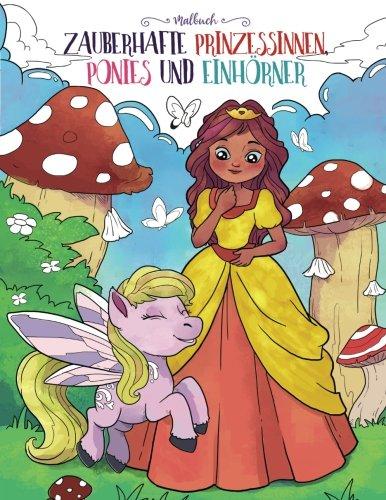Zauberhafte Prinzessinnen, Ponies und Einhörner: Malbuch für Erwachsene und Kinder (Geschenke für Mädchen, Frauen und Anfänger)