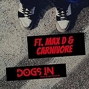 Dogs In (feat. Max D, Carnivore & Dustbeatz)