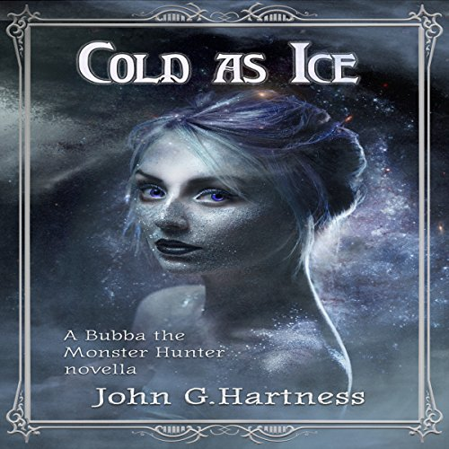 Cold as Ice     A Bubba the Monster Hunter Novella              By:                                                                                                                                 John G. Hartness                               Narrated by:                                                                                                                                 John Solo                      Length: 3 hrs and 36 mins     58 ratings     Overall 4.7