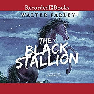 The Black Stallion                   By:                                                                                                                                 Walter Farley                               Narrated by:                                                                                                                                 Frank Muller                      Length: 5 hrs and 8 mins     437 ratings     Overall 4.7