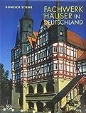 Fachwerkhäuser in Deutschland: Konstruktion, Gestalt und Nutzung vom Mittelalter bis heute