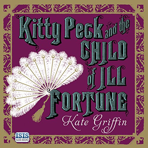 Kitty Peck and the Child of Ill Fortune                   By:                                                                                                                                 Kate Griffin                               Narrated by:                                                                                                                                 Nicole Davis                      Length: 12 hrs and 18 mins     9 ratings     Overall 4.3