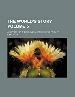 The World's Story Volume 5; A History of the World in Story, Song, and Art