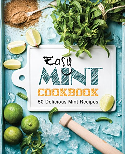 Easy Mint Cookbook: 50 Delicious Mint Recipes (2nd Edition) by [BookSumo Press]