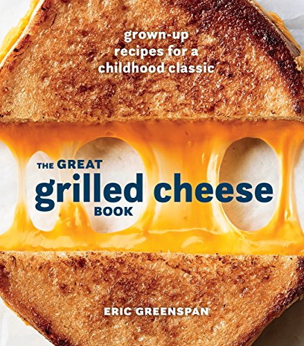 The Great Grilled Cheese Book: Grown-Up Recipes for a Childhood Classic [A Cookbook] (English Edition)