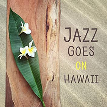 Jazz Goes on Hawaii (Holiday Restaurant Background, Positive Freedom, Sexy Party, Amazing Feelings, Soft & Smooth Chill Lounge)