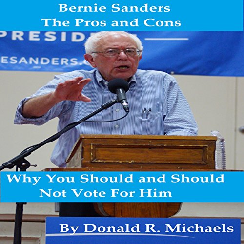 Bernie Sanders: The Pros and Cons     Why You Should and Should Not Vote for Him              By:                                                                                                                                 Donald Michaels                               Narrated by:                                                                                                                                 Daniel Galvez II                      Length: 28 mins     Not rated yet     Overall 0.0