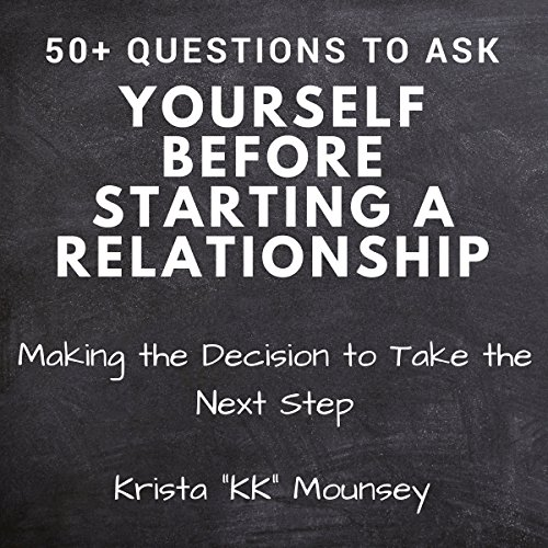 50+ Questions to Ask Yourself Before Starting a Relationship: Making the Decision to Take the Next Step audiobook cover art