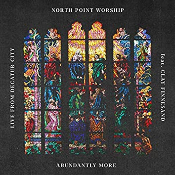 Abundantly More (feat. Clay Finnesand) [Live from Decatur City]