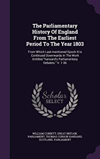 The Parliamentary History of England from the Earliest Period to the Year 1803: From Which Last-Mentioned Epoch It Is Cont...