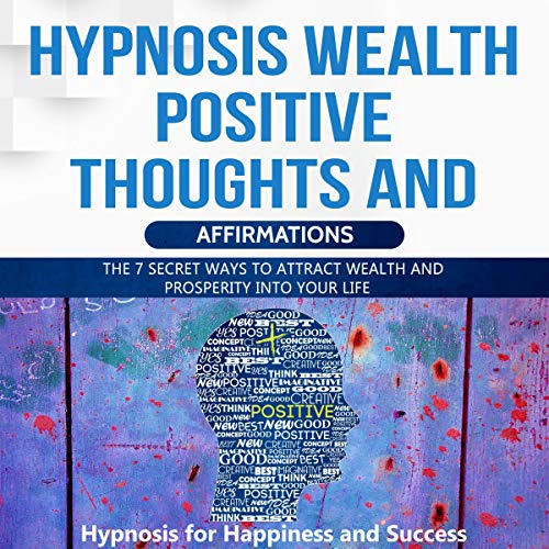 Hypnosis Wealth Positive Thoughts and Affirmations     The 7 Secret Ways to Attract Wealth and Prosperity into Your Life              By:                                                                                                                                 Hypnosis for Happiness and Success                               Narrated by:                                                                                                                                 Daniel James Lewis                      Length: 1 hr and 12 mins     Not rated yet     Overall 0.0
