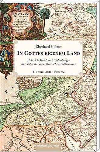 In Gottes eigenem Land: Heinrich Melchior Mühlenberg - der Vater des amerikanischen Luthertums