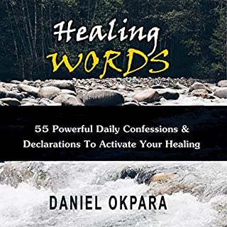 Healing Words: 55 Powerful Daily Confessions & Declarations to Activate Your Healing & Walk in Divine Health     Strong Decrees That Invoke Healing for You & Your Loved Ones              By:                                                                                                                                 Daniel C. Okpara                               Narrated by:                                                                                                                                 Janet McMahan                      Length: 50 mins     Not rated yet     Overall 0.0