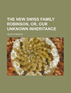 The New Swiss Family Robinson, Or, Our Unknown Inheritance