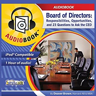 Board of Directors     Responsibilities, Opportunities, and 23 Questions to Ask the CEO              By:                                                                                                                                 Deaver Brown                               Narrated by:                                                                                                                                 Deaver Brown                      Length: 57 mins     42 ratings     Overall 3.9