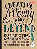 Creative Lettering and Beyond: Inspiring tips, techniques, and ideas for hand lettering your way to...