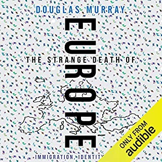 The Strange Death of Europe     Immigration, Identity, Islam              Written by:                                                                                                                                 Douglas Murray                               Narrated by:                                                                                                                                 Robert Davies                      Length: 12 hrs and 17 mins     63 ratings     Overall 4.8