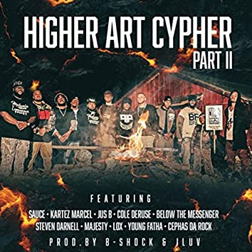 Higher Art Cypher, Pt. 2 (feat. B-Shock, Sauce, Kartez Marcel, Jus B, Cole DeRuse, Below the Messenger, Steven Darnell, Majesty, LOX, Young Fatha & Cephas da Rock)