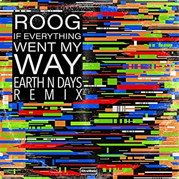 If Everything Went My Way (Earth n Days Remix)
