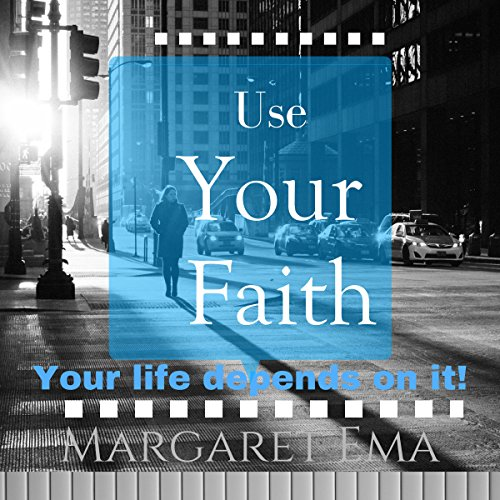 Use Your Faith     Your Life Depends on It!              By:                                                                                                                                 Margaret Ema                               Narrated by:                                                                                                                                 Steven A. Gannett                      Length: 1 hr and 17 mins     Not rated yet     Overall 0.0
