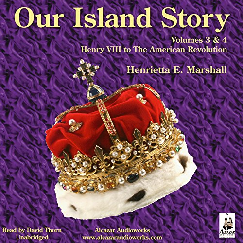 Our Island Story, Volumes 3 & 4: The Next 250 Years - The Loss of the American Colonies - The Industrial Revolution audiobook cover art