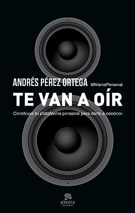Te van a oír: Construye tu plataforma personal para darte a conocer (Spanish Edition