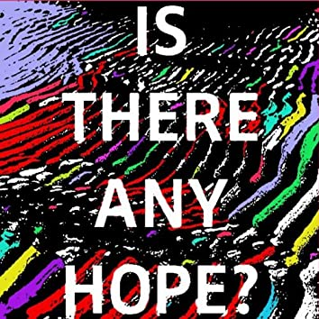 Is There Any Hope - Single