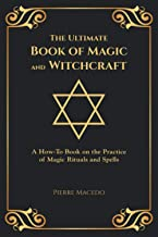 The Ultimate Book of Magic and Witchcraft: A How-To Book on the Practice of Magic Rituals and Spells (Special Cover Edition)