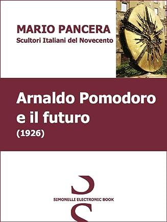 Arnaldo Pomodoro e il futuro - SCULTORI ITALIANI DEL NOVECENTO