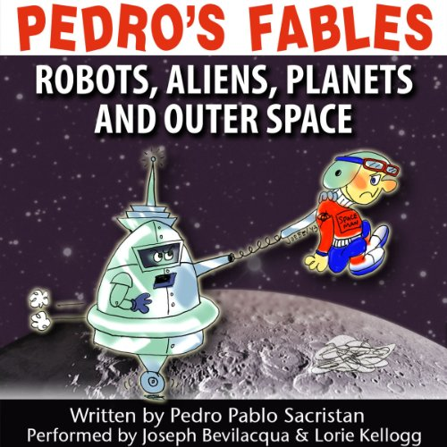 Pedro's Fables: Robots, Aliens, Planets, and Outer Space audiobook cover art