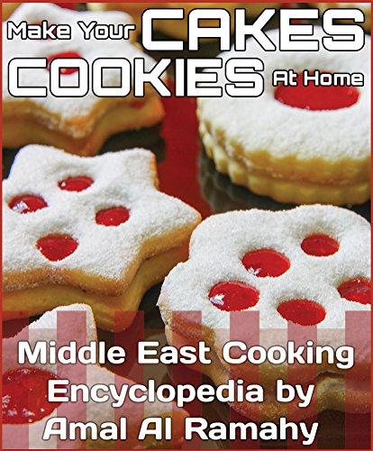Maak je Taarten en Koekjes Thuis: Midden-oosten Koken Encyclopedie door Amal Al Ramahy (Duizend en één recepten Book 14)