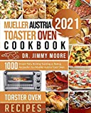Mueller Austria Toaster Oven Cookbook 2021: 500 Simple Tasty Broiling Toasting or Baking Recipes for You Mueller Austria Toast Oven