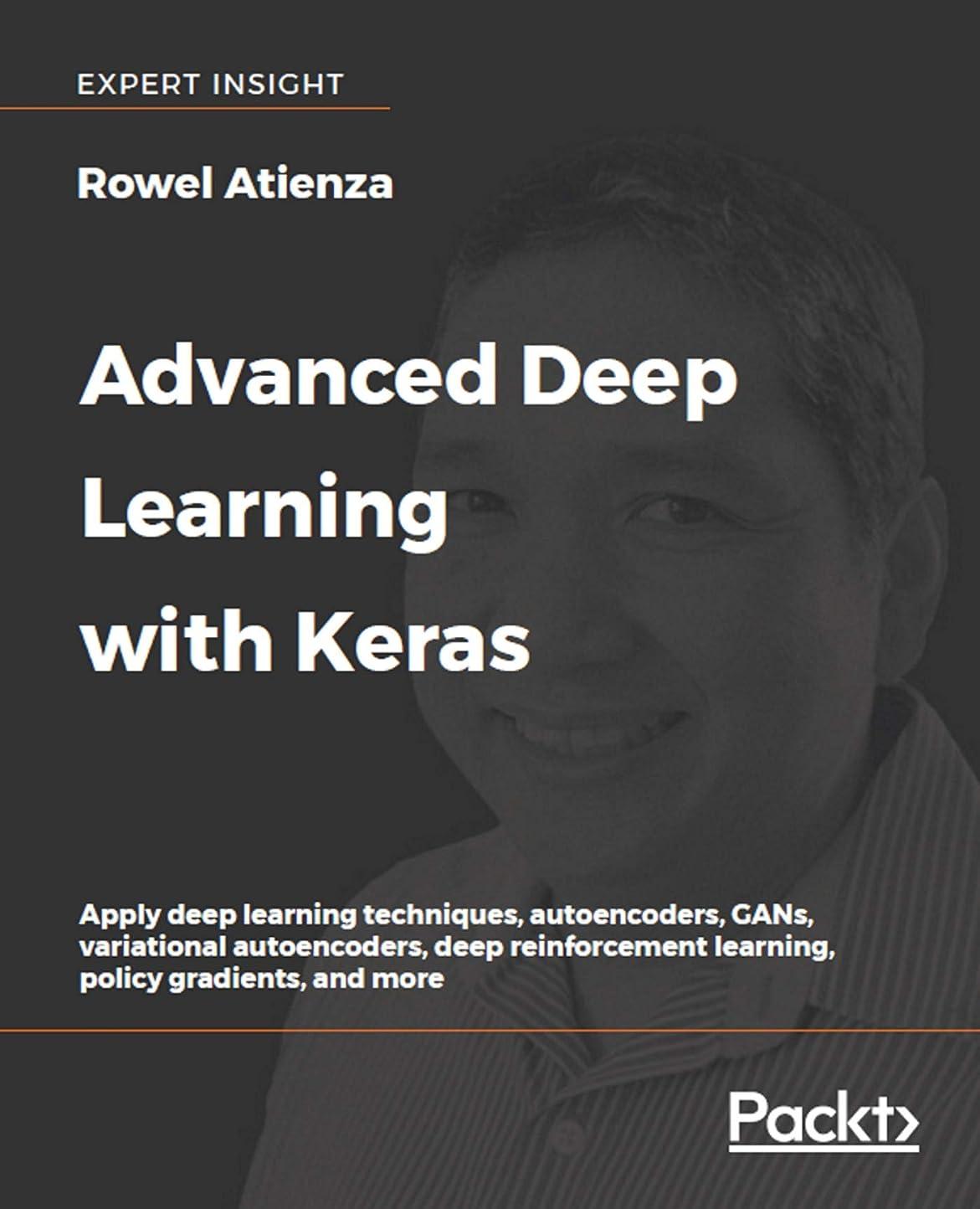 急襲悪のアプローチAdvanced Deep Learning with Keras: Apply deep learning techniques, autoencoders, GANs, variational autoencoders, deep reinforcement learning, policy gradients, and more (English Edition)