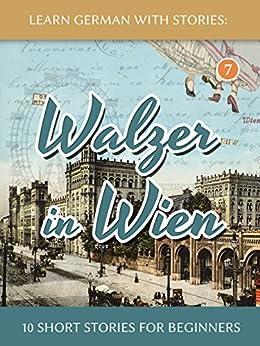 [André Klein]のLearn German With Stories: Walzer in Wien - 10 Short Stories For Beginners (Dino lernt Deutsch 7) (German Edition)