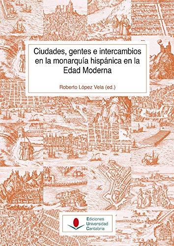 Ciudades, Gentes e intercambios En La Monarquía hispánica en La Edad Moderna: 140 (Historia)