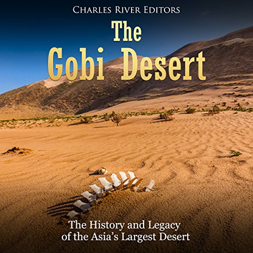 The Gobi Desert: The History and Legacy of the Asia's Largest Desert audiobook cover art