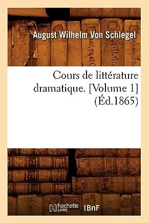 Cours de littérature dramatique. [Volume 1] (Éd.1865)