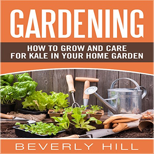 Gardening: How to Grow and Care for Kale in Your Home Garden  By  cover art