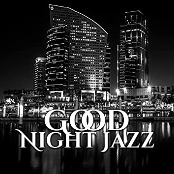 Good Night Jazz – Top Smooth Jazz, Background Music for Relaxation, Jazz in the Night, Coffe Jazz, Evening Relaxation Jazz