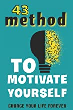 43 method to motivate yourself change your life forever.: self motivation books .inspirational books personal development ...